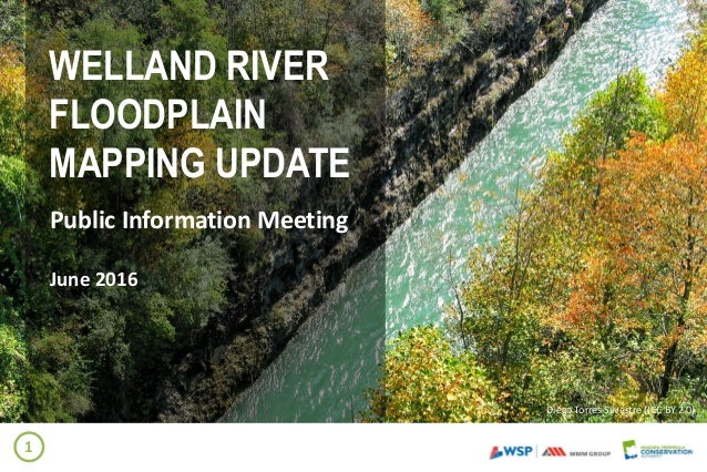 WELLAND RIVER FLOODPLAIN MAPPING UPDATE Public Information Meeting June 2016 Diego Torres Silvestre ((CC BY 2.0) 1