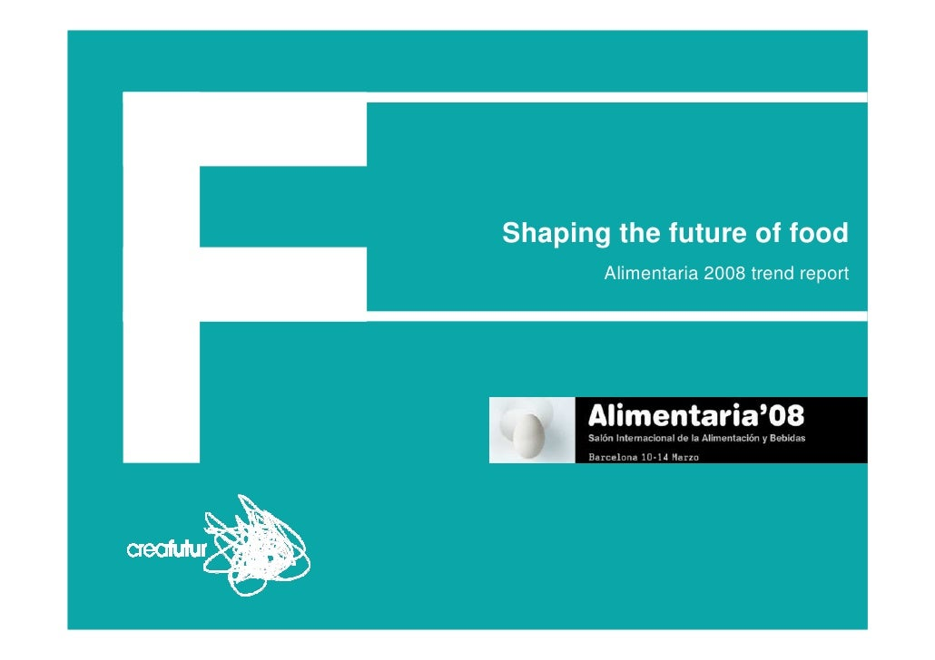 Shaping the future of food       Alimentaria 2008 trend report