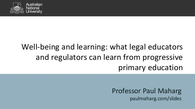 Well-being and learning: what legal educators and regulators can learn from progressive primary education Professor Paul M...