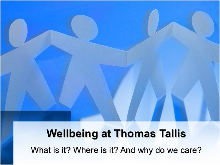 Wellbeing at Thomas TallisWhat is it? Where is it? And why do we care?