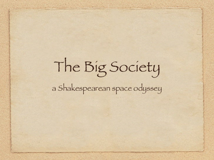 The Big Societya Shakespearean space odyssey