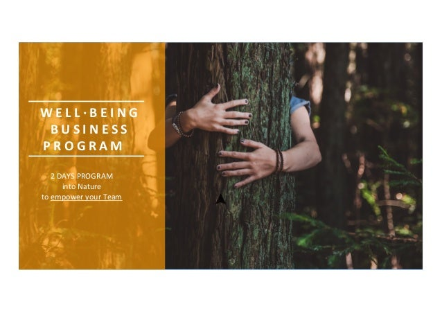 W E L L · B E I N G B U S I N E S S P R O G R A M 2 DAYS PROGRAM into Nature to empower your Team