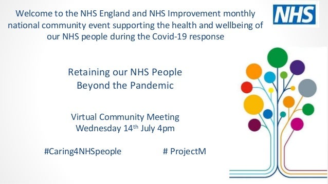 Retaining our NHS People Beyond the Pandemic Virtual Community Meeting Wednesday 14th July 4pm #Caring4NHSpeople # Project...