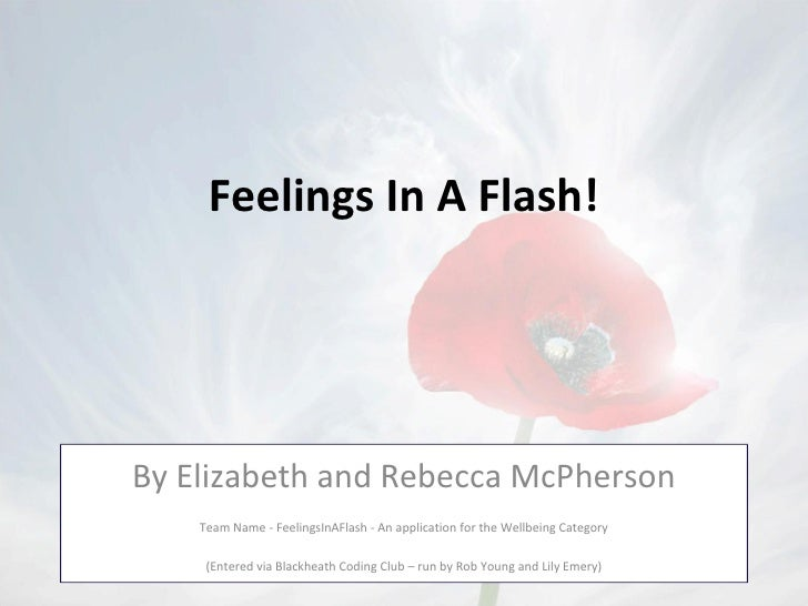 Feelings In A Flash!By Elizabeth and Rebecca McPherson    Team Name - FeelingsInAFlash - An application for the Wellbeing ...