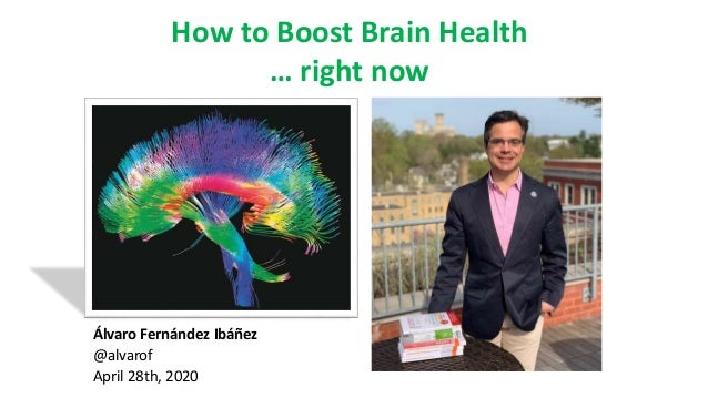 Álvaro Fernández Ibáñez @alvarof April 28th, 2020 How to Boost Brain Health … right now