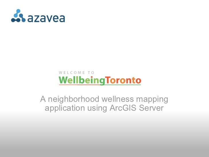 A neighborhood wellness mapping application using ArcGIS Server