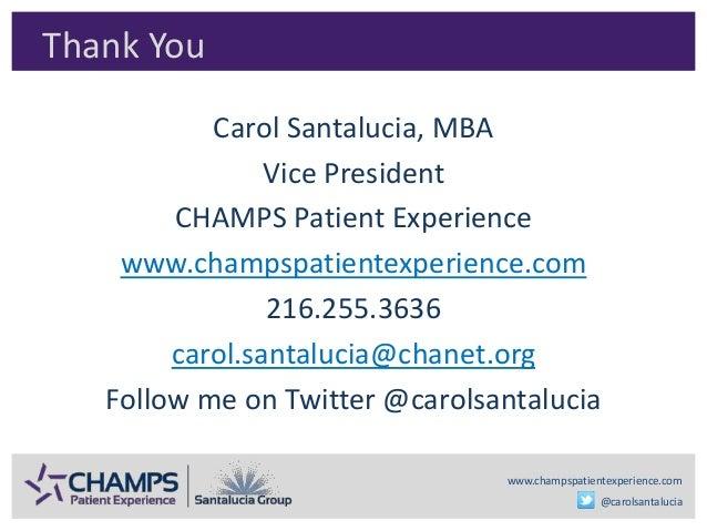 www.champspatientexperience.com @carolsantalucia Thank You Carol Santalucia, MBA Vice President CHAMPS Patient Experience ...