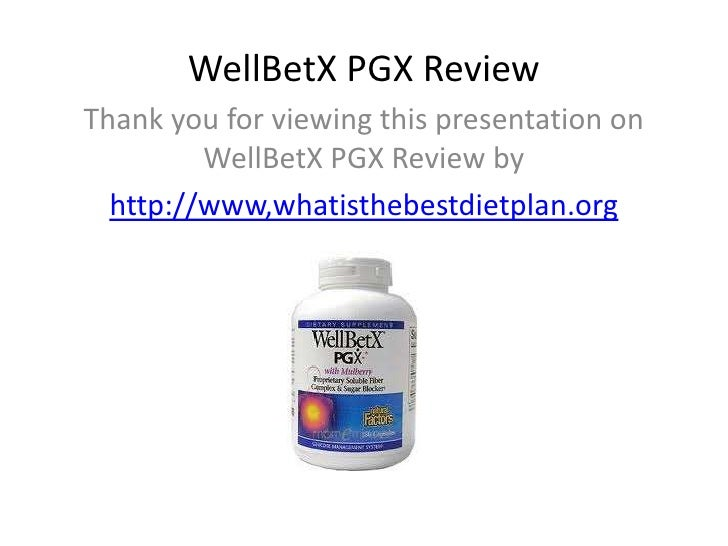 WellBetX PGX ReviewThank you for viewing this presentation on         WellBetX PGX Review by  http://www,whatisthebestdiet...