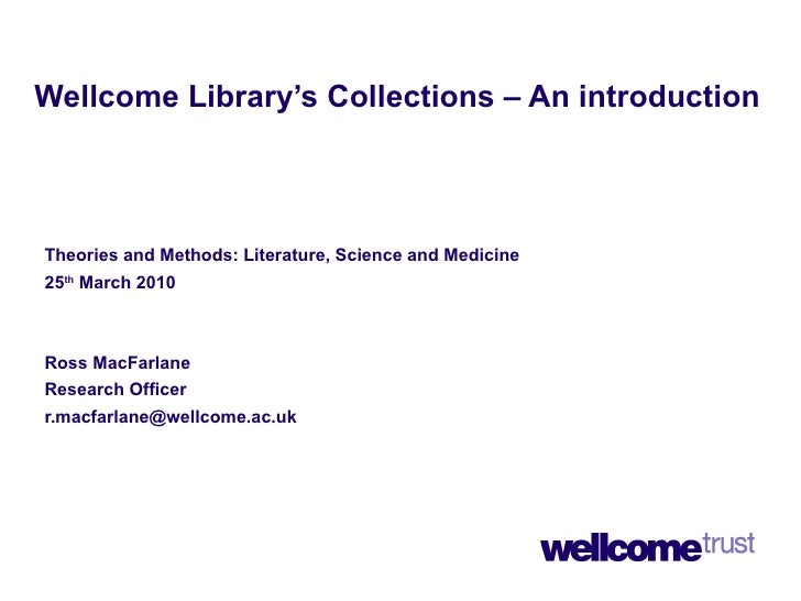 Wellcome Library's Collections – An introduction Theories and Methods: Literature, Science and Medicine  25 th  March 2010...