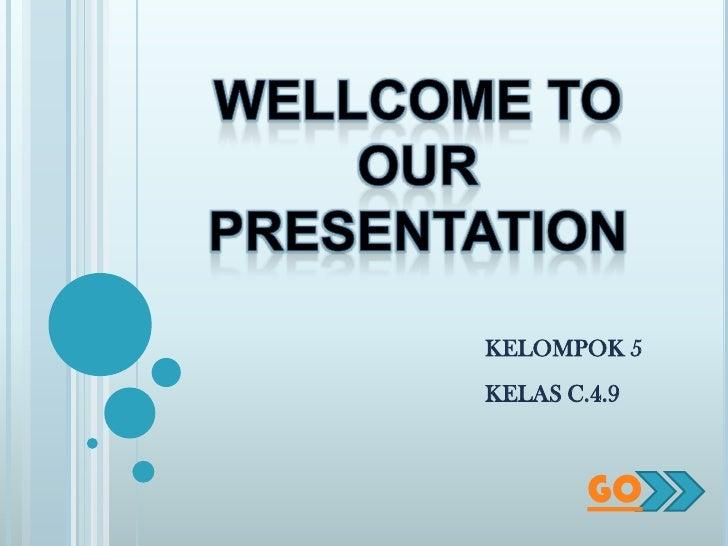 KELOMPOK 5 KELAS C.4.9            GO