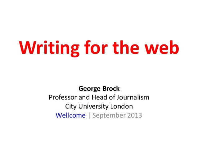 Writing for the web George Brock Professor and Head of Journalism City University London Wellcome | September 2013