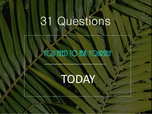 31 Questions You Need To Ask Yourself Today