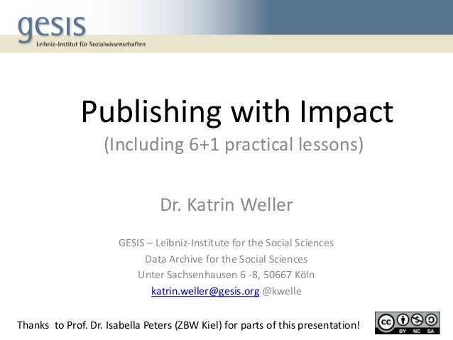 Publishing with Impact (Including 6+1 practical lessons) Dr. Katrin Weller GESIS – Leibniz-Institute for the Social Scienc...