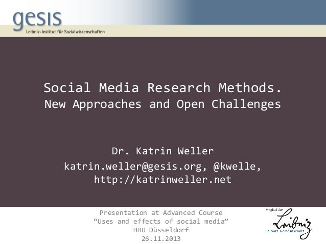 Social Media Research Methods. New Approaches and Open Challenges  Dr. Katrin Weller katrin.weller@gesis.org, @kwelle, htt...