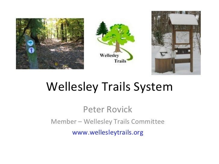 Wellesley Trails System Peter Rovick Member – Wellesley Trails Committee www.wellesleytrails.org