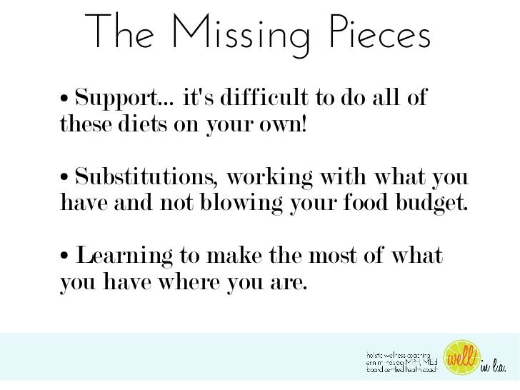 The Missing Pieces● Support... its difficult to do all ofthese diets on your own!●Substitutions, working with what youhave...