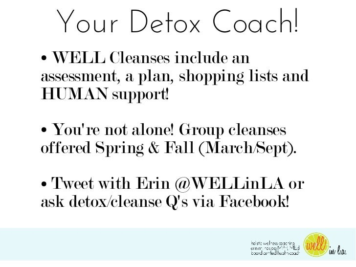 Your Detox Coach!●WELL Cleanses include anassessment, a plan, shopping lists andHUMAN support!●Youre not alone! Group clea...