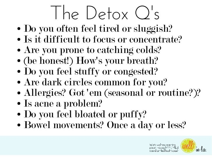 The Detox Qs● Do you often feel tired or sluggish?● Is it difficult to focus or concentrate?● Are you prone to catching co...