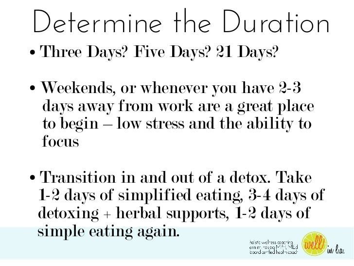 Determine the Duration●   Three Days? Five Days? 21 Days?●   Weekends, or whenever you have 2-3    days away from work are...