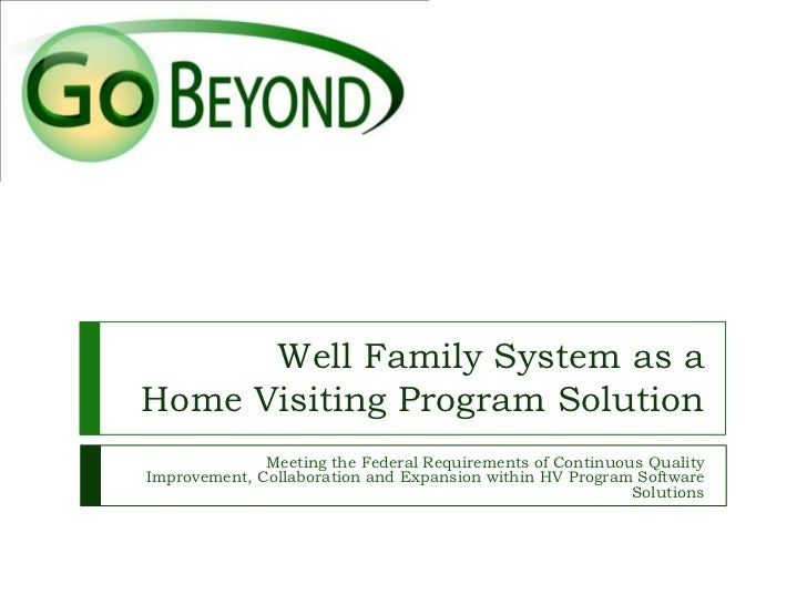 Well Family System as a Home Visiting Program Solution<br />Meeting the Federal Requirements of Continuous Quality Improve...