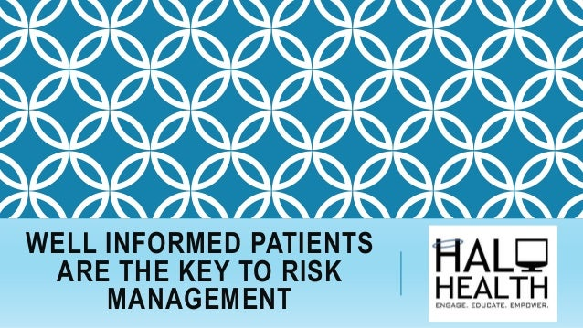 WELL INFORMED PATIENTS ARE THE KEY TO RISK MANAGEMENT