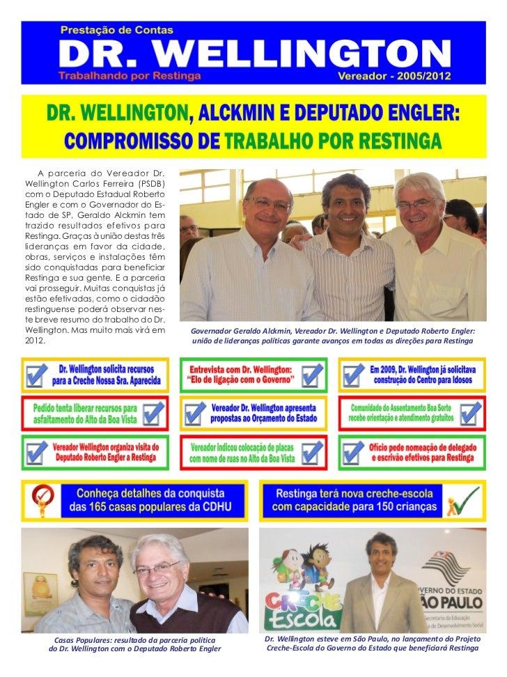 A parceria do Vereador Dr.Wellington Carlos Ferreira (PSDB)com o Deputado Estadual RobertoEngler e com o Governador do Es-...