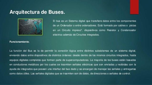 Arquitectura de Buses. El bus es un Sistema digital que transfiere datos entre los componentes de un Ordenador o entre ord...