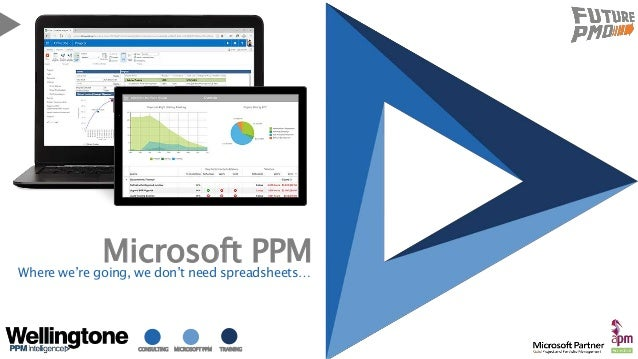 CONSULTING MICROSOFT PPM TRAINING Microsoft PPMWhere we're going, we don't need spreadsheets…