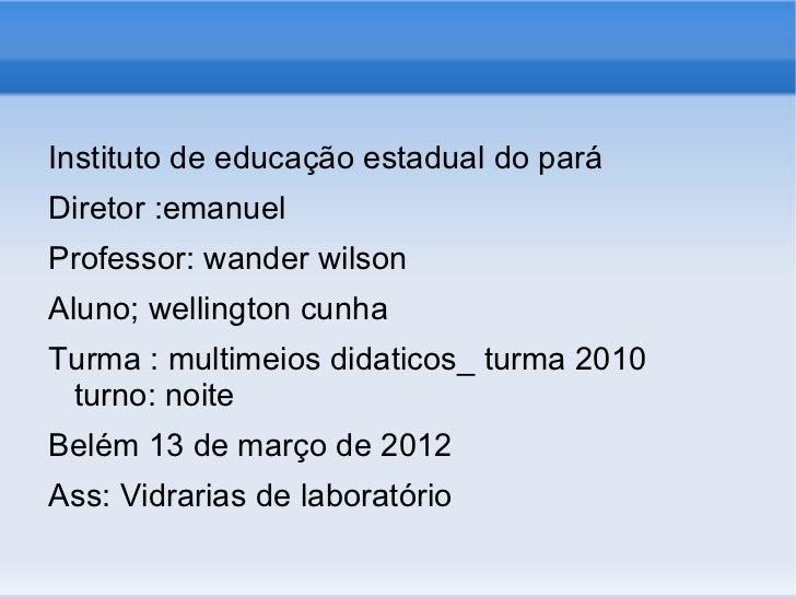 Instituto de educação estadual do paráDiretor :emanuelProfessor: wander wilsonAluno; wellington cunhaTurma : multimeios di...