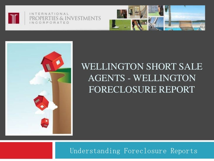Wellington Short Sale Agents - Wellington Foreclosure Report<br />Understanding Foreclosure Reports <br />
