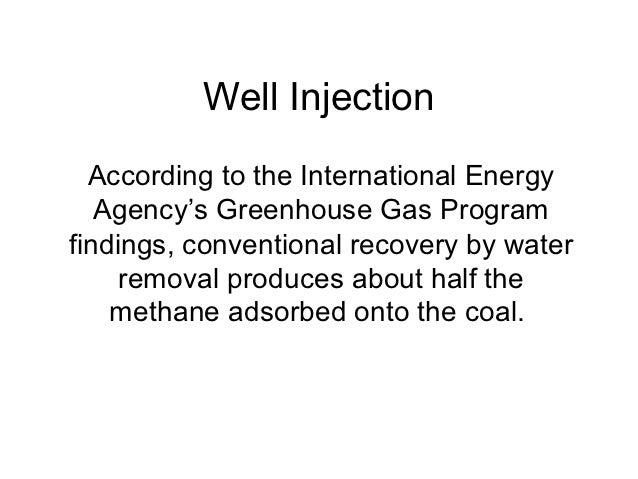 Well Injection  According to the International Energy   Agency's Greenhouse Gas Programfindings, conventional recovery by ...