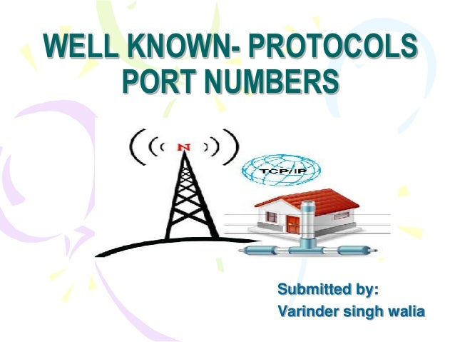 WELL KNOWN- PROTOCOLS PORT NUMBERS Submitted by: Varinder singh walia