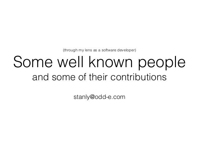 (through my lens as a software developer) Some well known people and some of their contributions stanly@odd-e.com