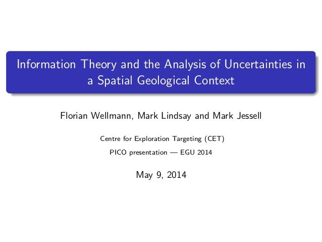 Information Theory and the Analysis of Uncertainties in a Spatial Geological Context Florian Wellmann, Mark Lindsay and Ma...