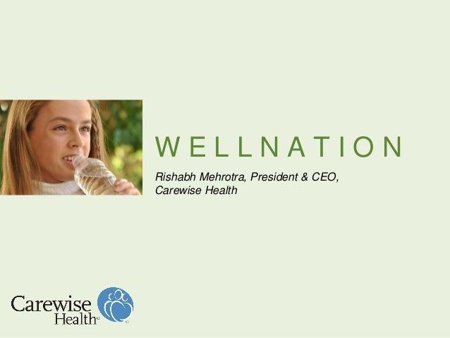 W E L L N A T I O N Rishabh Mehrotra, President & CEO, Carewise Health