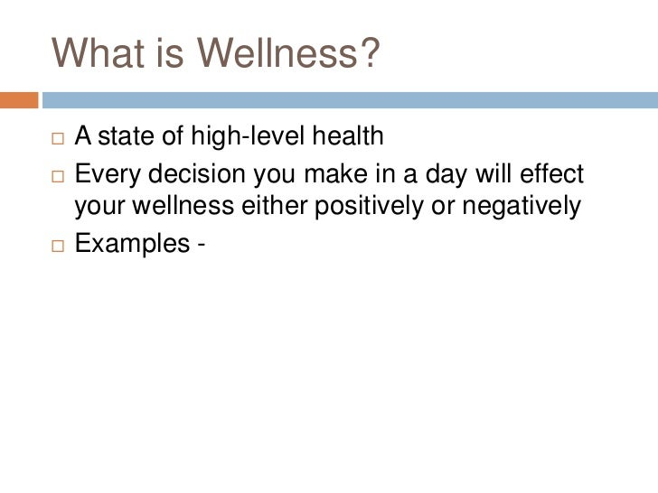 What is Wellness?<br />A state of high-level health<br />Every decision you make in a day will effect your wellness either...