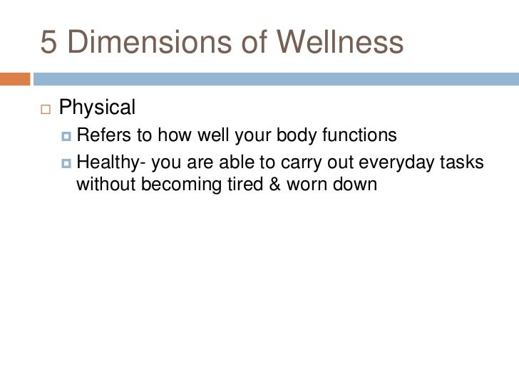 5 Dimensions of Wellness<br />Physical<br />Refers to how well your body functions<br />Healthy- you are able to carry out...