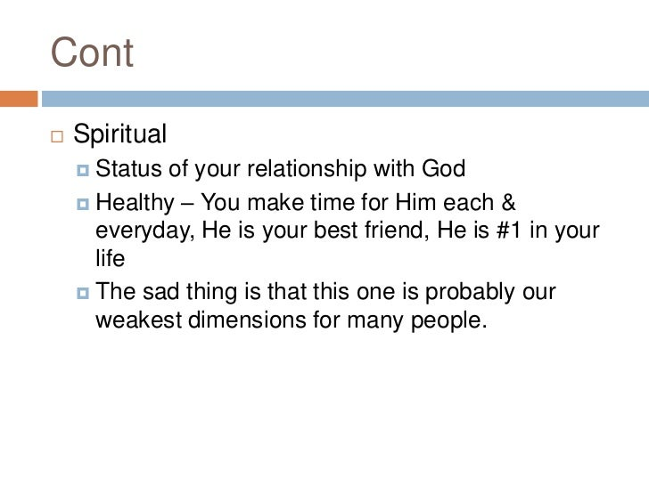 Cont<br />Spiritual<br />Status of your relationship with God<br />Healthy – You make time for Him each & everyday, He is ...