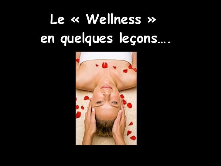 Le «Wellness»  en quelques leçons….