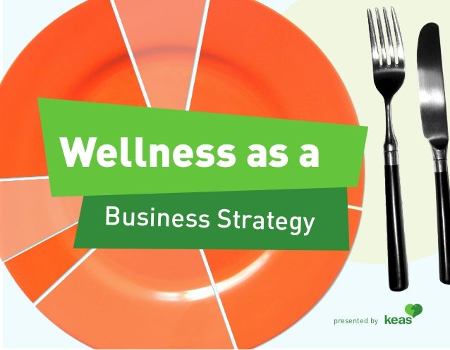 Wellness as a  Business Strategy                      presented by