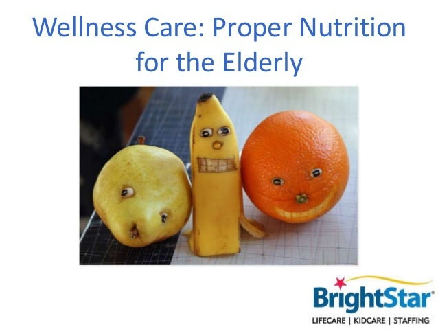 Wellness Care: Proper Nutrition for the Elderly