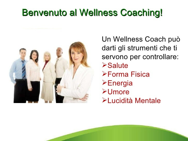 Making the World Healthier Benvenuto al Wellness Coaching! <ul><li>Un Wellness Coach può darti gli strumenti che ti servon...