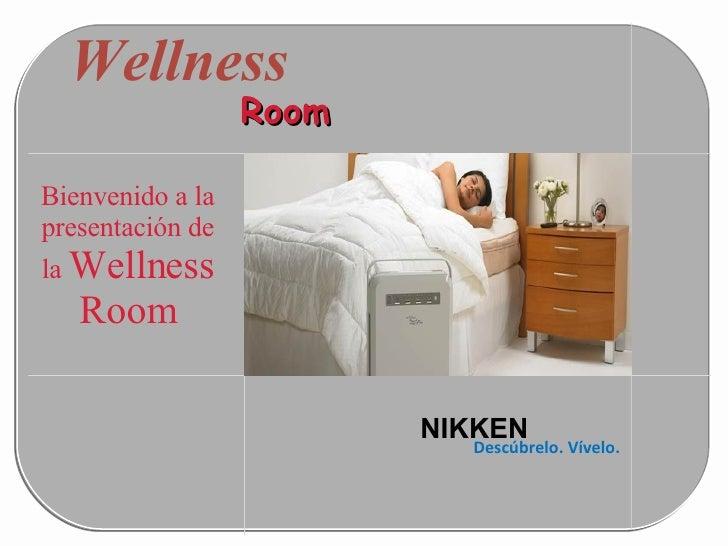 Wellness  NIKKEN Room Descúbrelo. Vívelo. Bienvenido a la presentación de la  Wellness Room