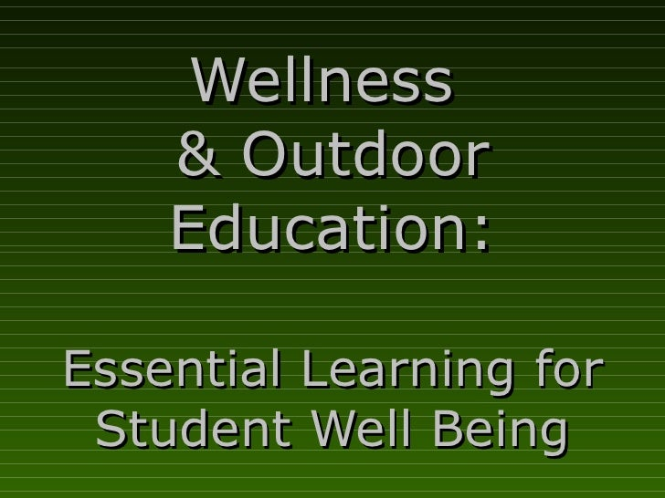 Wellness  & Outdoor Education: Essential Learning for Student Well Being