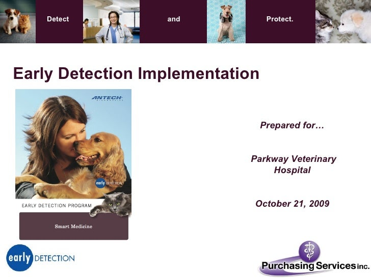 Prepared for… Parkway Veterinary Hospital October 21, 2009 Early Detection Implementation