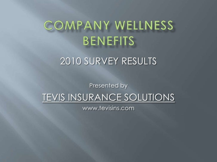 2010 SURVEY RESULTS<br />Presented by<br />TEVIS INSURANCE SOLUTIONS<br />www.tevisins.com<br />Company Wellness Benefits<...