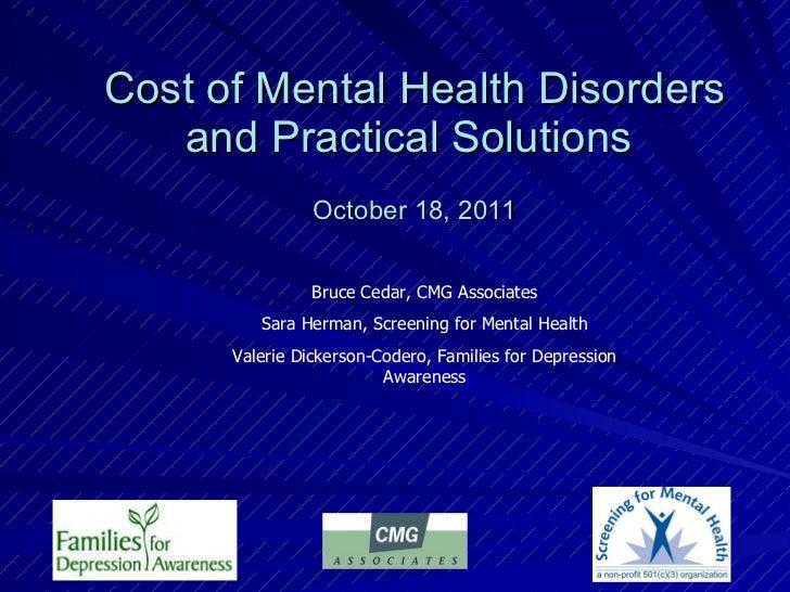 Cost of Mental Health Disorders and Practical Solutions    October 18, 2011 Bruce Cedar, CMG Associates Sara Herman, Scree...