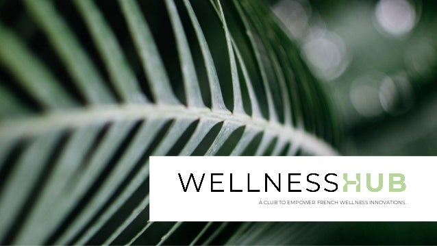 A CLUB TO EMPOWER FRENCH WELLNESS INNOVATIONS.