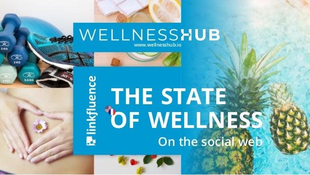 1 OF THE STATE WELLNESS On the social web www.wellnesshub.io