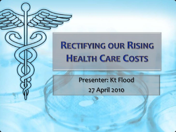 RectifyingourRisingHealthCareCosts<br />Presenter: KtFlood<br />27 April 2010<br />
